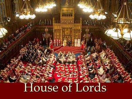 House of Lords. Bicameral In the UK we have a Bicameral system of government which basically means we have two chambers. This is not unusual, other countries.