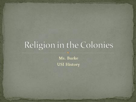 Ms. Burke USI History. Can you name some of the main religions in the colonies? What was happening in England during colonization? How did King Henry.