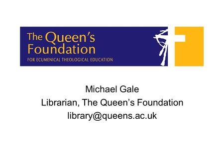 Michael Gale Librarian, The Queen's Foundation