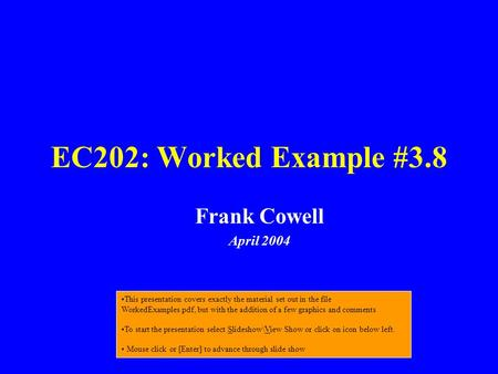 EC202: Worked Example #3.8 Frank Cowell April 2004 This presentation covers exactly the material set out in the file WorkedExamples.pdf, but with the addition.