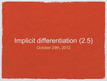 Implicit differentiation (2.5) October 29th, 2012.