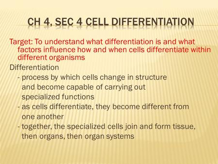 Target: To understand what differentiation is and what factors influence how and when cells differentiate within different organisms Differentiation -