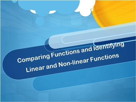 Comparing Functions and Identifying Linear and Non-linear Functions.