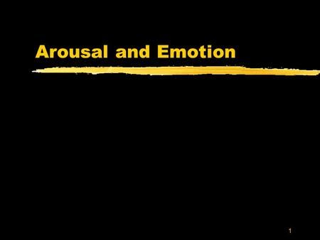 "1 Arousal and Emotion. 2 High Arousal zArousal response - pattern of physiological change that helps prepare the body for ""fight or flight"" ymuscles tense,"