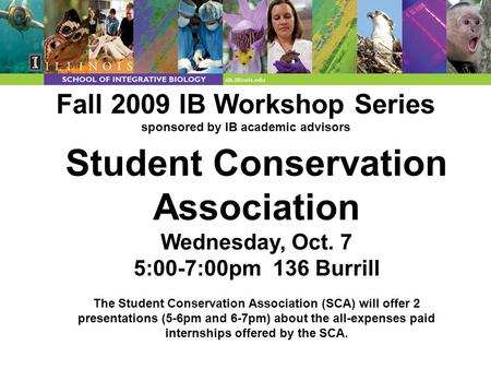 Fall 2009 IB Workshop Series sponsored by IB academic advisors Student Conservation Association Wednesday, Oct. 7 5:00-7:00pm 136 Burrill The Student Conservation.