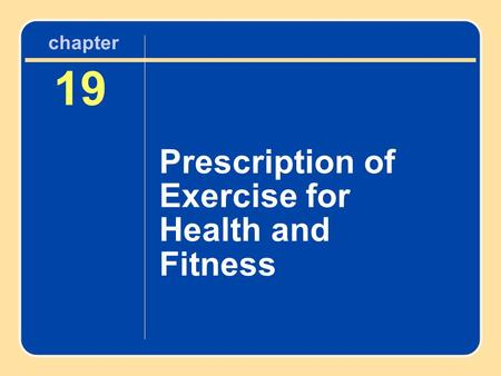 19 Prescription of Exercise for Health and Fitness chapter.