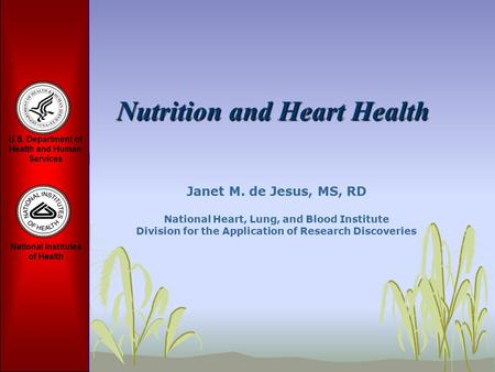 Nutrition and Heart Health Janet M. de Jesus, MS, RD National Heart, Lung, and Blood Institute Division for the Application of Research Discoveries.