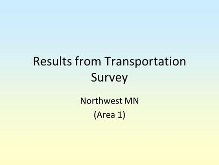 Results from Transportation Survey Northwest MN (Area 1)