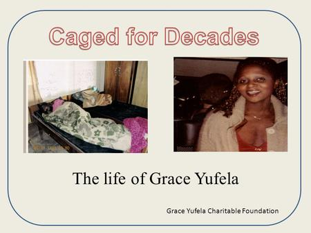The life of Grace Yufela Grace Yufela Charitable Foundation.