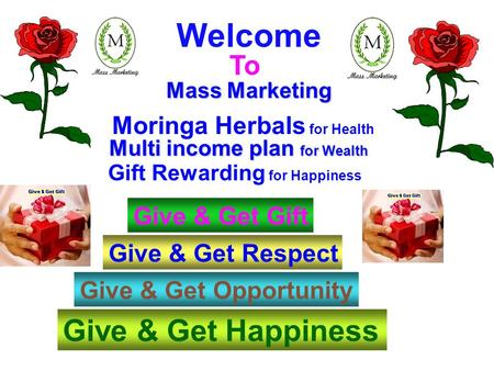 Welcome To Gift Rewarding for Happiness Give & Get Happiness Give & Get Respect Give & Get Gift Give & Get Opportunity Mass Marketing Moringa Herbals.