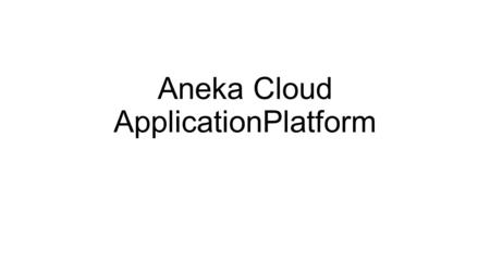 Aneka Cloud ApplicationPlatform. Introduction Aneka consists of a scalable cloud middleware that can be deployed on top of heterogeneous computing resources.