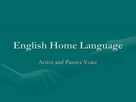 English Home Language Active and Passive Voice. Sentence Structure Sentences could be made up of: A SubjectA Subject A VerbA Verb An ObjectAn Object The.