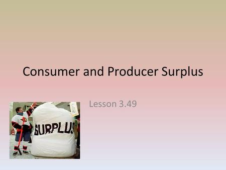 Consumer and Producer Surplus Lesson 3.49. Consumer Surplus and the Demand Curve Willingness to Pay – The demand curve is based on the individual choices.