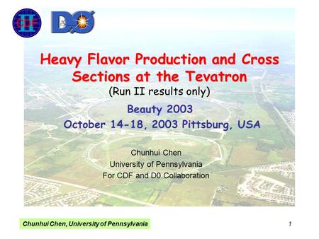 Chunhui Chen, University of Pennsylvania 1 Heavy Flavor Production and Cross Sections at the Tevatron Heavy Flavor Production and Cross Sections at the.