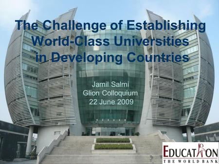 The Challenge of Establishing World-Class Universities in Developing Countries Jamil Salmi Glion Colloquium 22 June 2009.