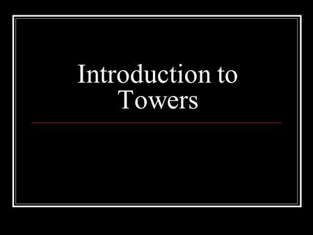 Introduction to Towers. What is a tower? A man-made structure, higher than its diameter, generally used for observation, storage, or electronic transmission.