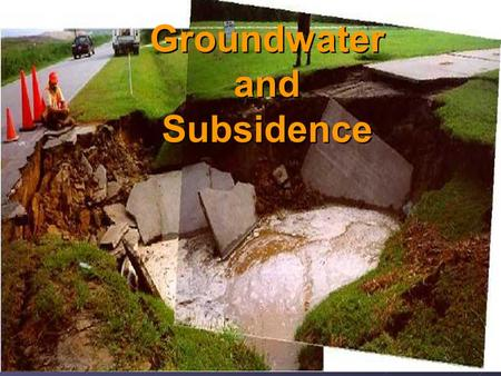 Groundwater and Subsidence Groundwater and Subsidence.