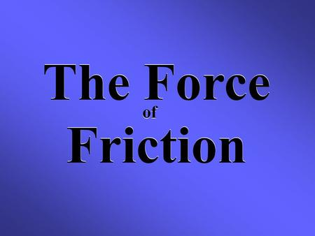 The Force Friction The Force Friction of. Will a paper clip and a tissue fall with the same speed and force? NO!!! The tissue floats slowly, moving from.