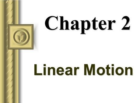 Chapter 2 Linear Motion Aristotle on Motion (350 BC) Aristotle attempted to understand motion by classifying motion as either (a) natural motion or (b)