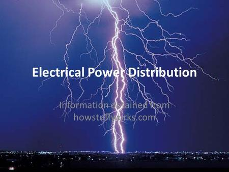 Electrical Power Distribution Information obtained from howstuffworks.com.