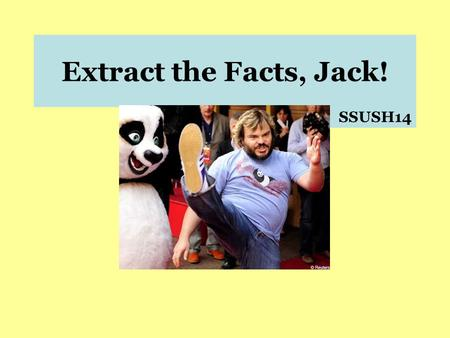 Extract the Facts, Jack! SSUSH14. SSUSH14 – The student will explain America's evolving relationship with the world at the turn of the twentieth century.