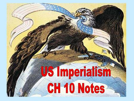 What is Imperialism? The practice of building an empire by founding or conquering other nations. Why practice imperialism? 1.Build naval bases to protect.