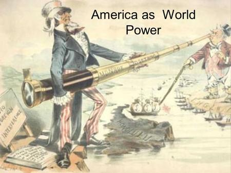 America as World Power. Teddy Roosevelt became Pres in 1901 Won Noble peace Prize for his negotiations Russia + Japan. 1907 he sent 16 gleaming white.
