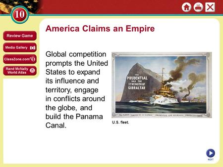 U.S. fleet. America Claims an Empire Global competition prompts the United States to expand its influence and territory, engage in conflicts around the.