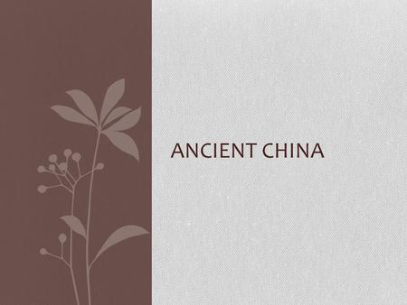 "ANCIENT CHINA. Huang-He River ""Cradle of Agriculture"" Very fertile Carries silt from the areas through which it travels- ""yellow color"""