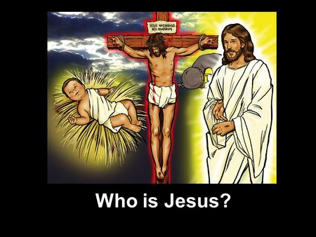 Who is Jesus?. Matthew 16:15 You are the Christ, the Son of the living God.