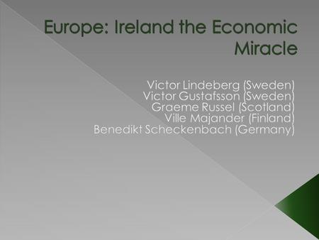  Introduction  Background › History › Religion  The Celtic Tiger  Cause  Introduction of the Euro & EU Aid  Taxation & Industrial Policies  Demographics.
