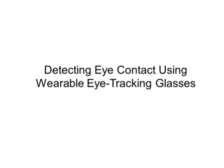 Detecting Eye Contact Using Wearable Eye-Tracking Glasses.