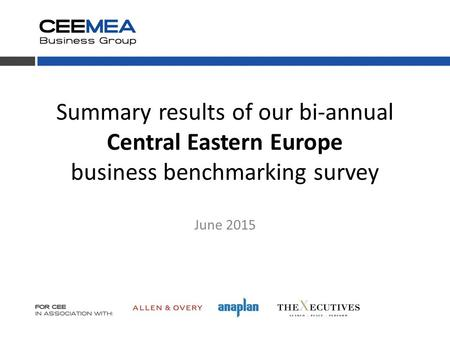 Summary results of our bi-annual Central Eastern Europe business benchmarking survey June 2015.