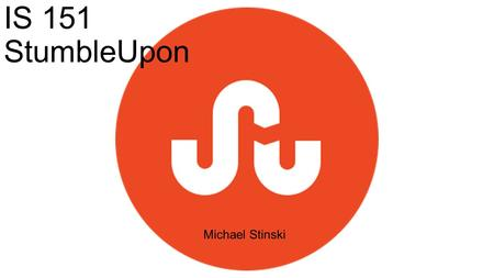 IS 151 StumbleUpon Michael Stinski. Discovery Engine Features Based on interests of users What is StumbleUpon???