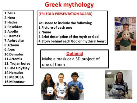 Greek mythology Optional Make a mask or a 3D project of one of them