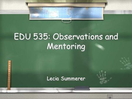 EDU 535: Observations and Mentoring Lecia Summerer.