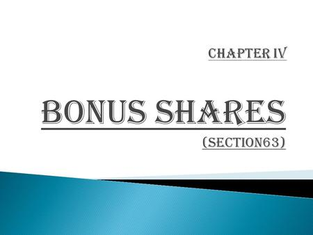 BONUS SHARES (Section63).  ISSUE FULLY PAID-UP BONUS SHARES OUT OF-  Free reserves  Securities premium account  Capital redemption reserve account.