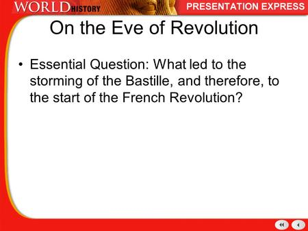 On the Eve of Revolution Essential Question: What led to the storming of the Bastille, and therefore, to the start of the French Revolution?