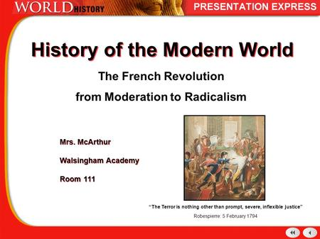 History of the Modern World The French Revolution from Moderation to Radicalism Mrs. McArthur Walsingham Academy Room 111 Mrs. McArthur Walsingham Academy.