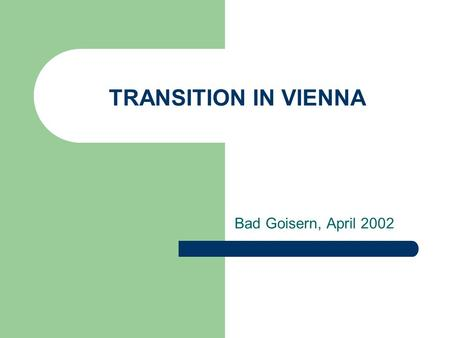 TRANSITION IN VIENNA Bad Goisern, April 2002. 1 Survey – conducted by PI WIEN Overview over 56 schools What activities are usually set in Viennese grammar.