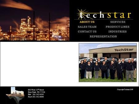 Copyright Techstar 2009 802 West 13 th Street Deer Park, TX 77536 Ph# 281-542-0205 Fax# 281-542-6606 ABOUT US SERVICES SALES TEAMPRODUCT LINES CONTACT.