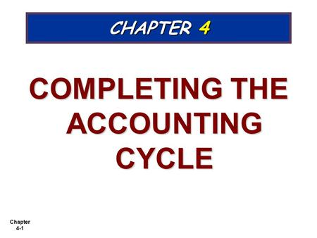 Chapter 4-1 CHAPTER 4 COMPLETING THE ACCOUNTING CYCLE.