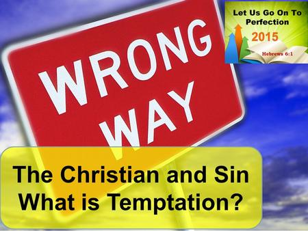 The Christian and Sin What is Temptation?. Πειρασμός, (peirasmos) To entice or attempt to make one do something wrong. Also, to test or put to trial James.