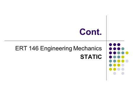 "Cont. ERT 146 Engineering Mechanics STATIC. 4.4 Principles of Moments Also known as Varignon ' s Theorem "" Moment of a force about a point is equal to."