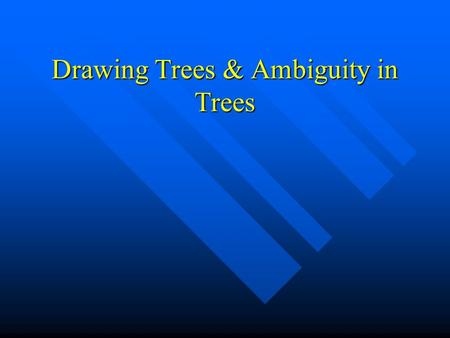 Drawing Trees & Ambiguity in Trees
