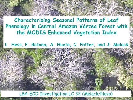 Characterizing Seasonal Patterns of Leaf Phenology in Central Amazon Várzea Forest with the MODIS Enhanced Vegetation Index L. Hess, P. Ratana, A. Huete,