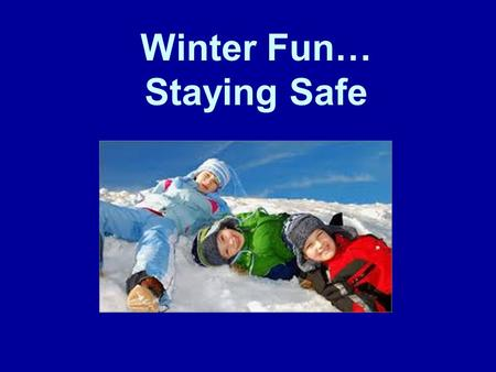 Winter Fun… Staying Safe. Playing in winter is lots of fun.