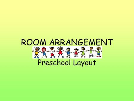 ROOM ARRANGEMENT Preschool Layout.