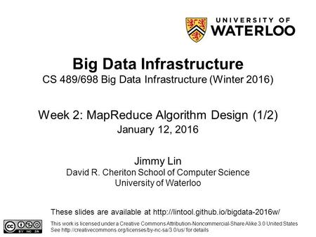 Big Data Infrastructure Week 2: MapReduce Algorithm Design (1/2) This work is licensed under a Creative Commons Attribution-Noncommercial-Share Alike 3.0.