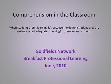Comprehension in the Classroom When students aren't learning it's because the demonstrations they are seeing are not adequate, meaningful or necessary.